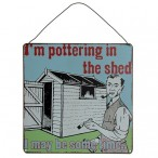 'I'm Pottering In The Shed' Sign